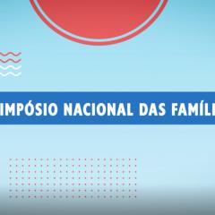 Está chegando o 10º Simpósio Nacional das Famílias